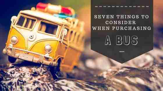 7-things-to-consider-when-purchasing-a-bus